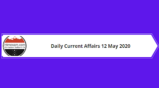 Daily Current Affairs 12 May 2020