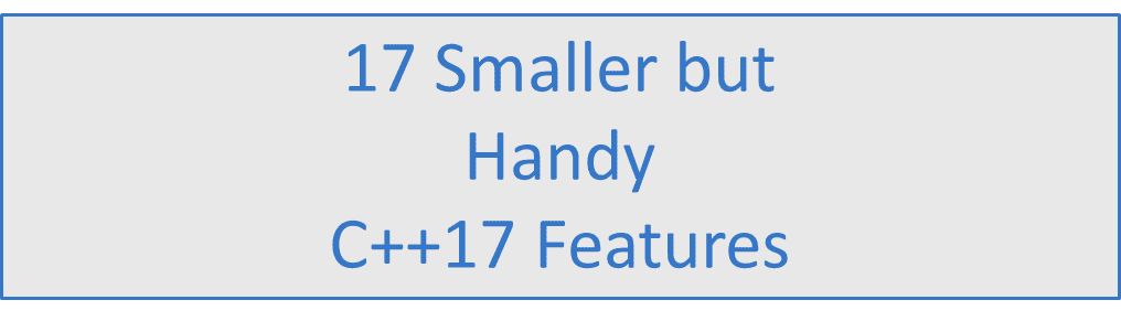 17 Smaller but Handy C++17 Features