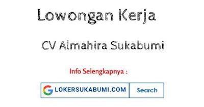 Lowongan Kerja CV Almahira Sukabumi Sukabumi