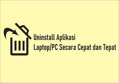 Cara Menguninstall Aplikasi Laptop/PC Secara Cepat dan Tepat