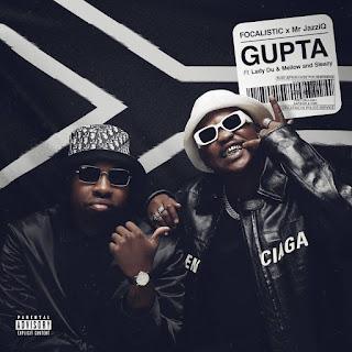 Focalistic & Mr JazziQ - Gupta (feat. Lady Du, Mellow & Sleazy) [Exclusivo 2021] (Download MP3)
