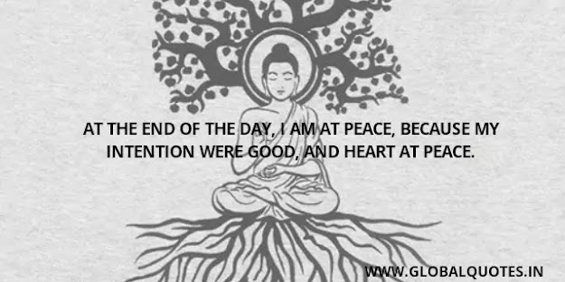 At the end of the day, I am at peace, because my intention was good, and heart at peace.