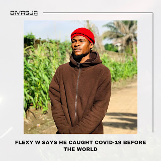 Covid-19: Flexy W Says He Caught Virus Before The World Did on Diva9ja