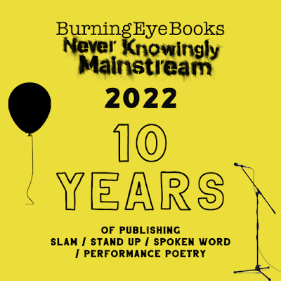 """Bright yellow background with black text. There is a picture of a free-floating balloon with string dangling on the top left and a microphone on a stand on the bottom right.  Text reads, from top to bottom: """"Burning Eye Books"""" with a tagline that looks as though it was spraypainted through a stencil: """"Never Knowingly Mainstream"""", with the year 2022 written underneath. Below this: """"10 Years of publishing slam/ stand up/ spoken word/ performance poetry""""."""