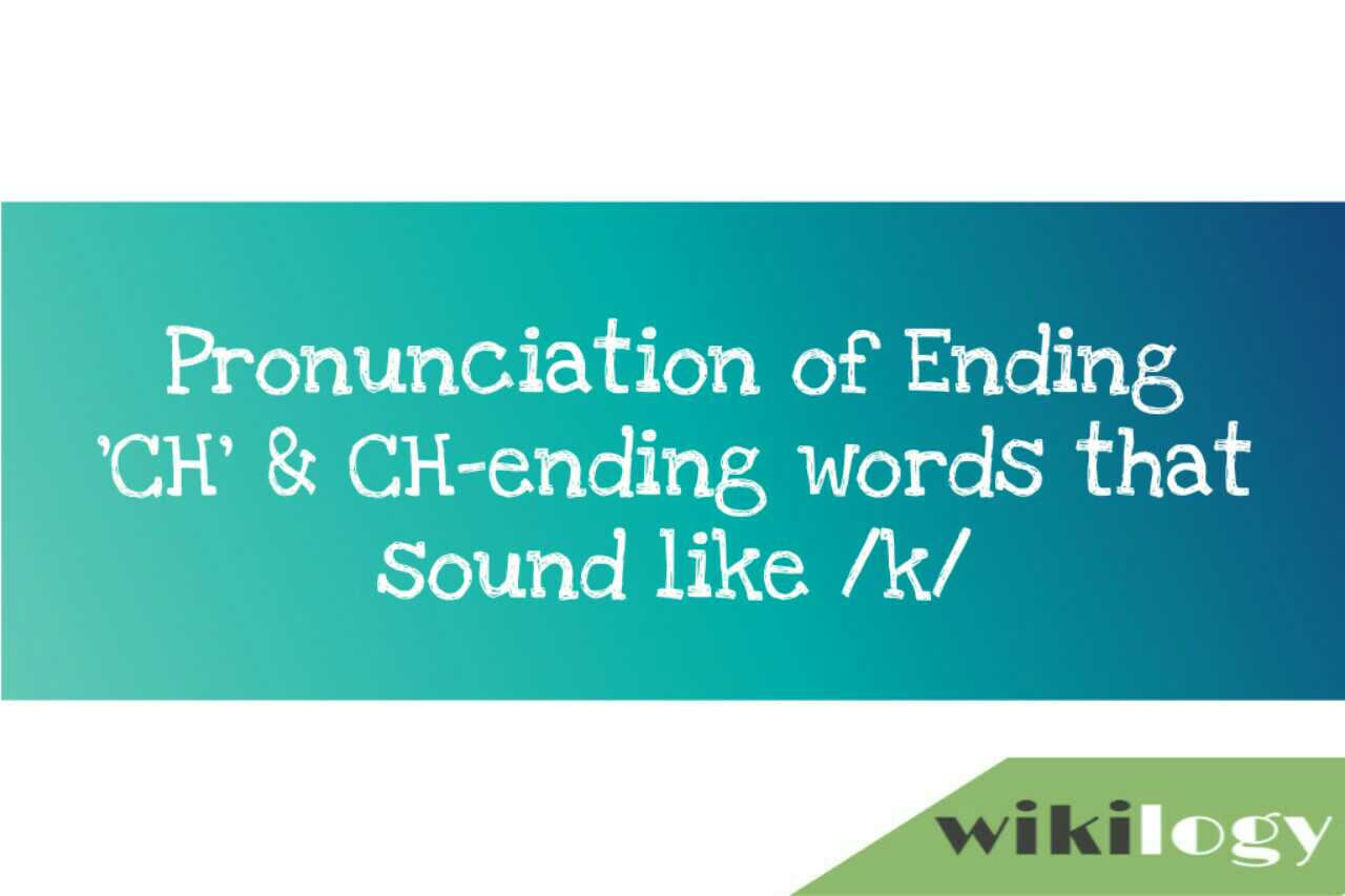 Pronunciation of Ending 'CH' CH-ending words that sound like /k/