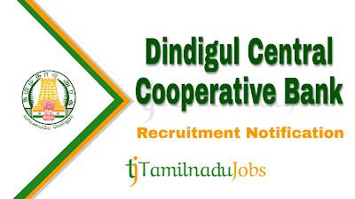 Dindigul Central Cooperative Bank Recruitment notification 2019, govt jobs in tamilnadu, govt jobs for graduate, tn govt jobs