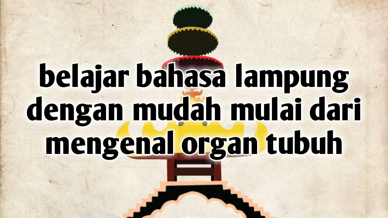 belajar bahasa lampung mengenal organ tubuh