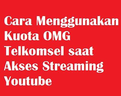 Apa yang dimaksud dengan kuota OMG Telkomsel dan  Cara Menggunakan Kuota OMG Telkomsel saat Akses Streaming Youtube