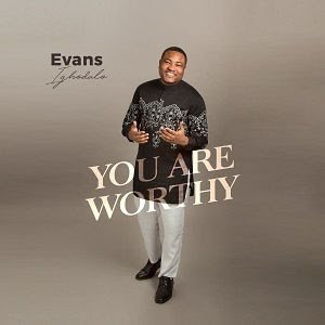 DOWNLOAD: Evans Ighodalo - You Are Worthy [Mp3 + Lyrics]