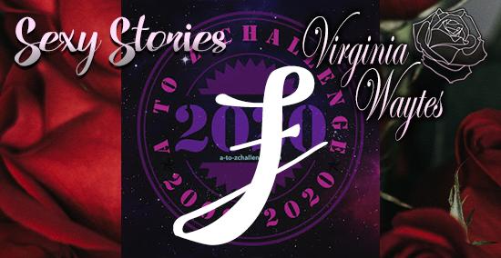 Virginia Waytes' Sexy Stories - AtoZChallenge 2020 - F