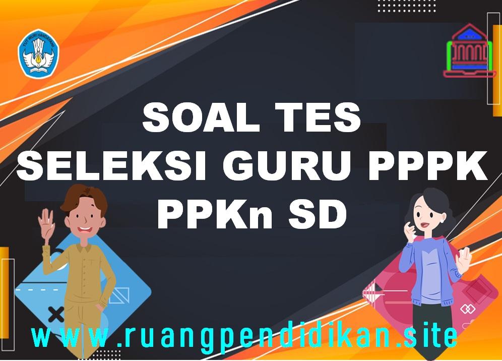 Soal Seleksi PPPK Guru PPKn SD