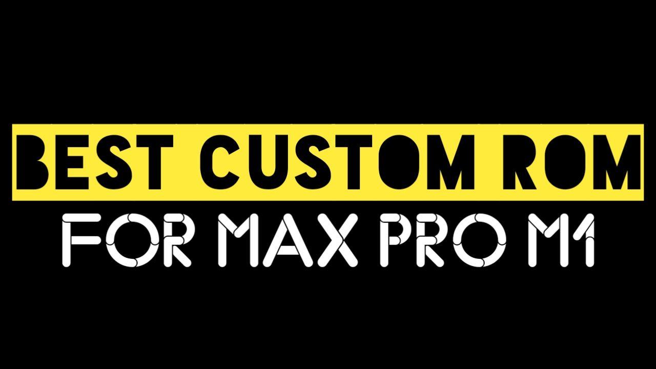 Custom Rom Terbaik Max Pro M1