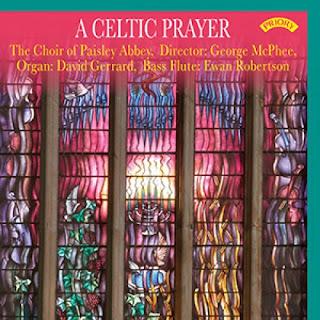 A Celtic Prayer - George McPhee, Martin Dalby, James MacMillan, Thomas Wilson, Stuart MacRae, Cedric Thorpe Davie, Edward McGuire, Owen Swindale; Choir of Paisley Abbey, George McPhee; Priory
