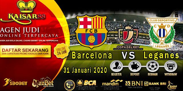 Prediksi Bola Terpercaya Liga Spanish Cup Barcelona vs Leganes 31 Januari 2020