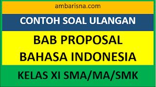 Soal Ulangan Bab Proposal Bahasa Indonesia Kelas XI