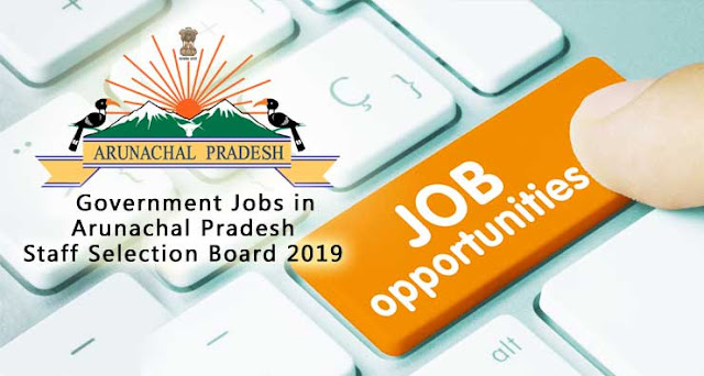 Arunachal Pradesh Staff Selection Board 2019 jobs