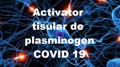 activator tisular de plasminogen tratament noul coronavirus