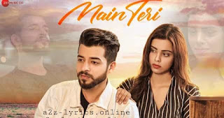 मैं तेरी Main Teri Lyrics in Hindi - Kashish Kumar