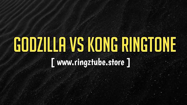 Godzilla vs Kong- Here We Go Ringtone Download