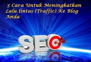 5 Cara Untuk Meningkatkan Lalu lintas (Traffic) Ke Blog Anda