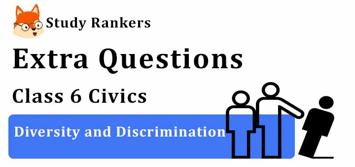Diversity and Discrimination Extra Questions Chapter 2 Class 6 Civics
