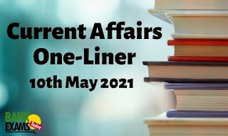 Current Affairs One-Liner: 10th May 2021