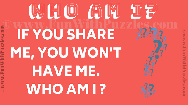 If you share me, you wont have me. Who am i ?