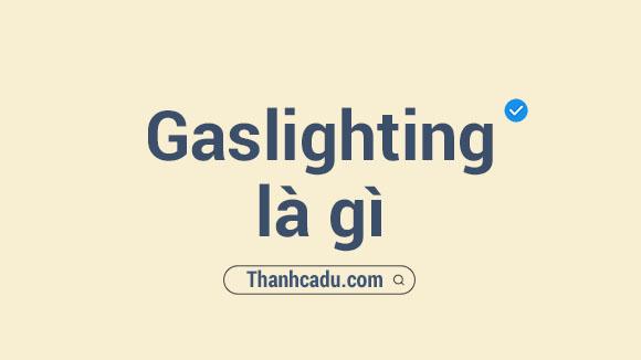 gaslighting trong tinh yeu,self gaslighting la gi,gaslighting la gi,hoi chung thao tung tinh than,gaslighting phim,gaslighting vietcetera,lam gi khi bi gaslighting,girlboss la gi