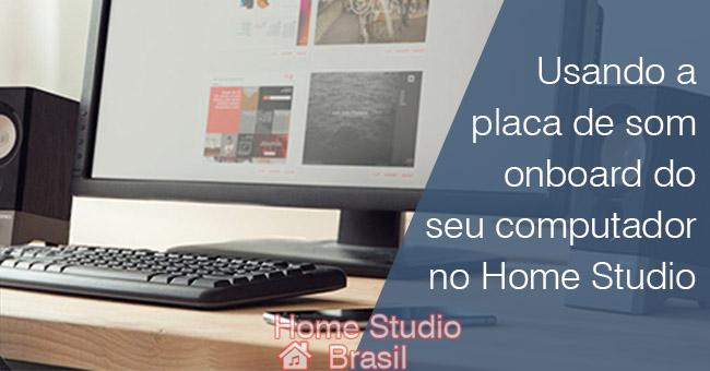 Usando a placa de som onboard do seu computador no Home Studio