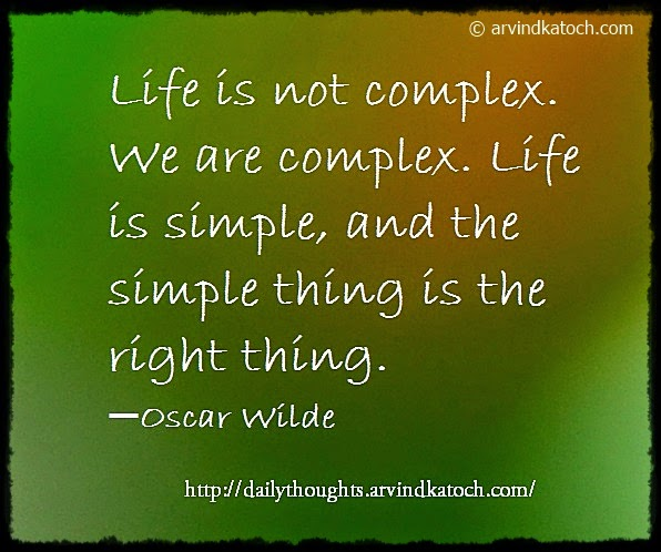 Life, Complex, right thing, Quote, Thought