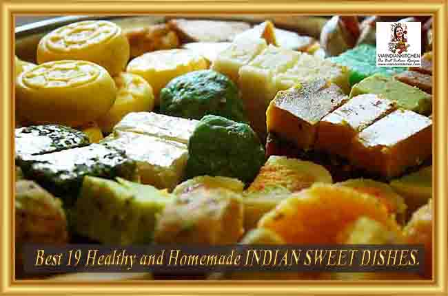 Best 19 Healthy and Homemade INDIAN SWEET DISHES.