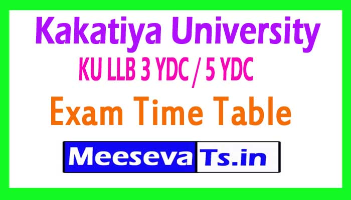 Kakatiya University KU LLB 3 YDC / 5 YDC Exam Time Table Download  2017