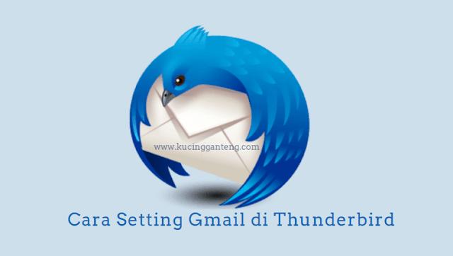 Tutorial Cara Setting Gmail di Mozilla Thunderbird