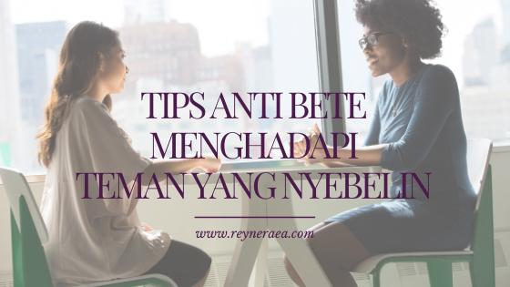 Tips Anti Bete Menghadapi Teman Yang Nyebelin