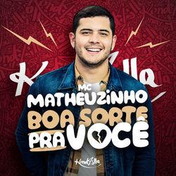 Boa Sorte pra Você - MC Matheuzinho Mp3