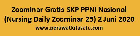 Zoominar Gratis SKP PPNI Nasional (Nursing Daily Zoominar 25) 2 Juni 2020