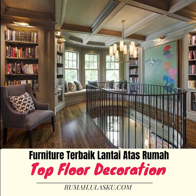 Furniture Lantai Atas Rumah Terbaik Paling Banyak Digunakan