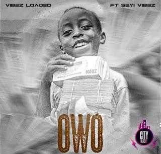 [Music] Vibezloaded Ft Seyi Vibez – Owo (Money)