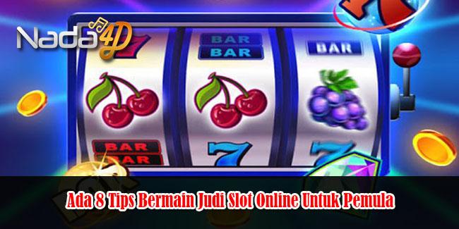 Ada 8 Tips Bermain Judi Slot Online Untuk Pemula