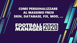 La Guida definitiva su come personalizzare Football Manager 2020 con skin, mod, database, kit, fix vari