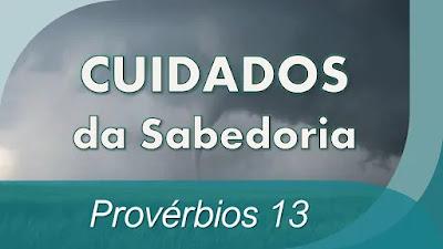 estudo bíblico Provérbios 13 pregação Cuidados da Sabedoria