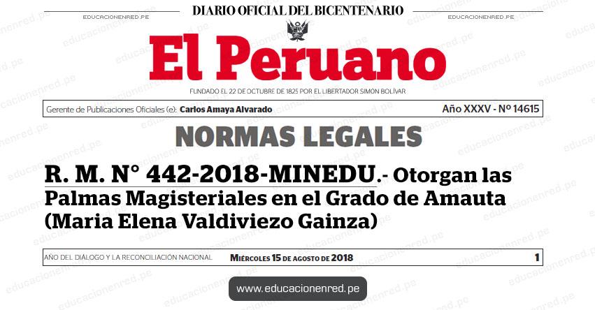 R. M. N° 442-2018-MINEDU - Otorgan las Palmas Magisteriales en el Grado de Amauta (Maria Elena Valdiviezo Gainza) www.minedu.gob.pe