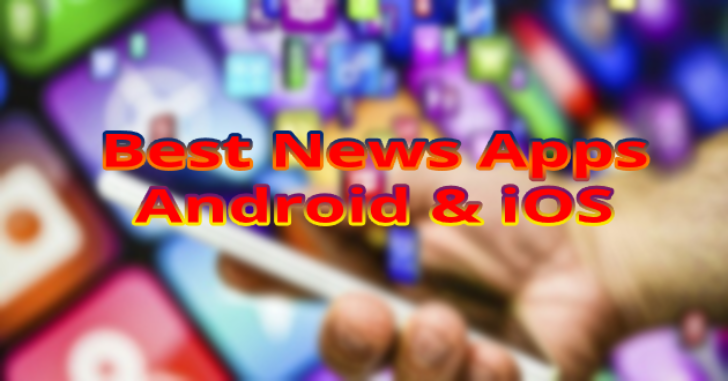 Top 5 Best News Apps For Android & iOS Smartphones?