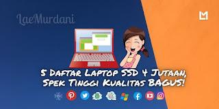 5 Daftar Laptop SSD 4 Jutaan, RAM 8 GB Spek Tinggi