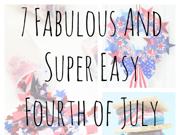 7 Fabulous And Super Easy Fourth of July Projects!