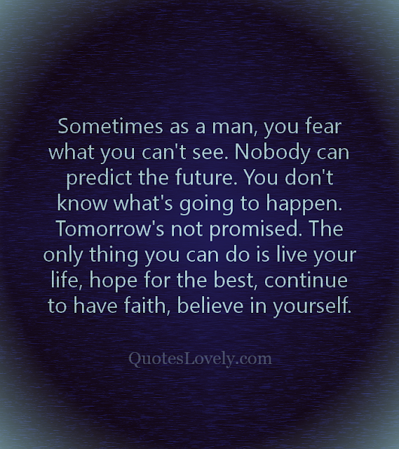Sometimes as a man, you fear what you can't see