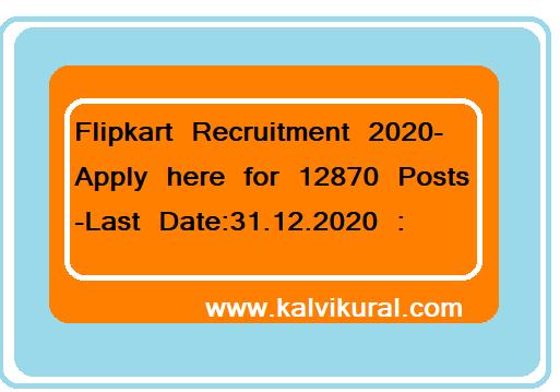 Flipkart Recruitment 2020-Apply here for 12870 Posts -Last Date:31.12.2020 :