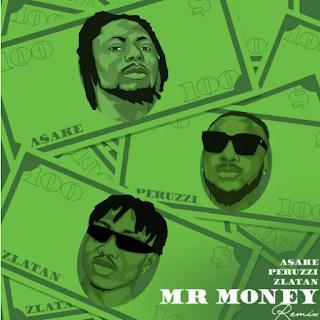 [Music] Asake ft. Peruzzi & Zlatan – Mr Money (Remix)