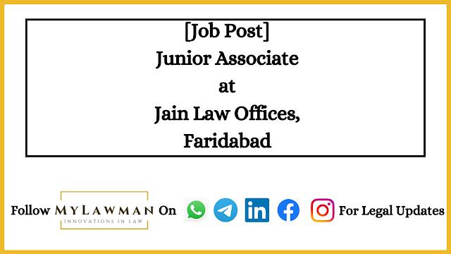 [Job Post] Junior Associate at Jain Law Offices, Faridabad [Apply Soon]