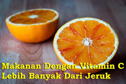 Makanan Dengan Vitamin C Lebih Banyak Dari Jeruk